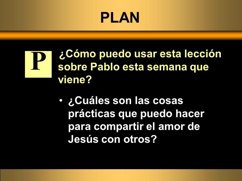 PLAN ¿Cómo puedo usar esta lección sobre Pablo esta semana que viene P.