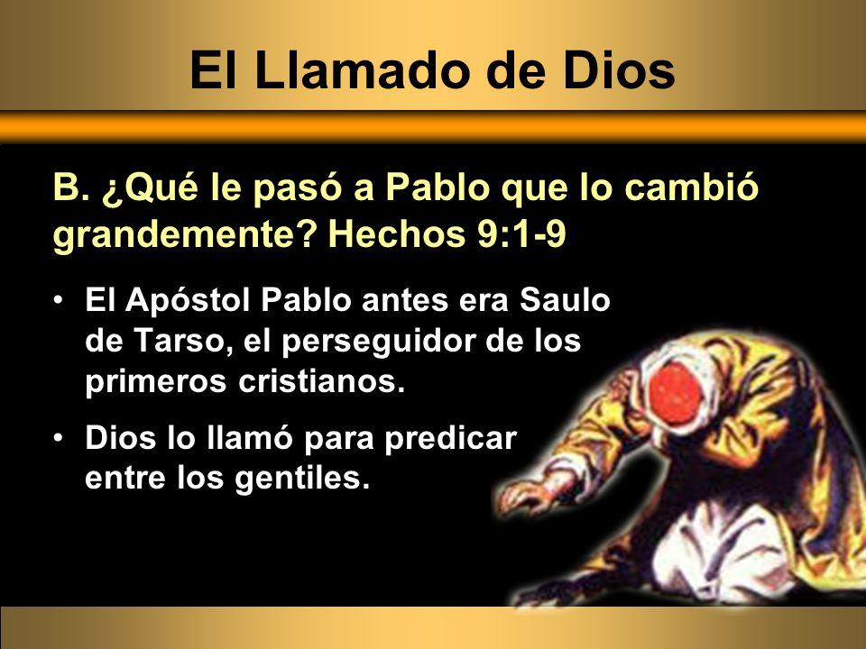 El Llamado de Dios B. ¿Qué le pasó a Pablo que lo cambió grandemente Hechos 9:1-9.