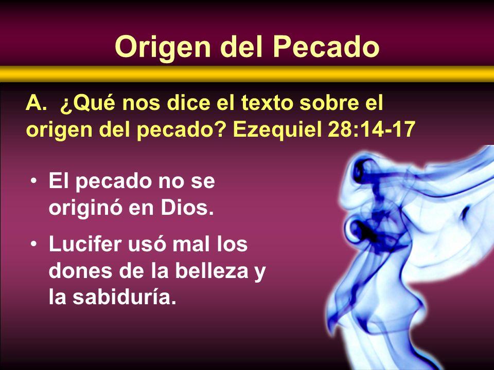 Origen del Pecado A. ¿Qué nos dice el texto sobre el origen del pecado Ezequiel 28:14-17. El pecado no se originó en Dios.