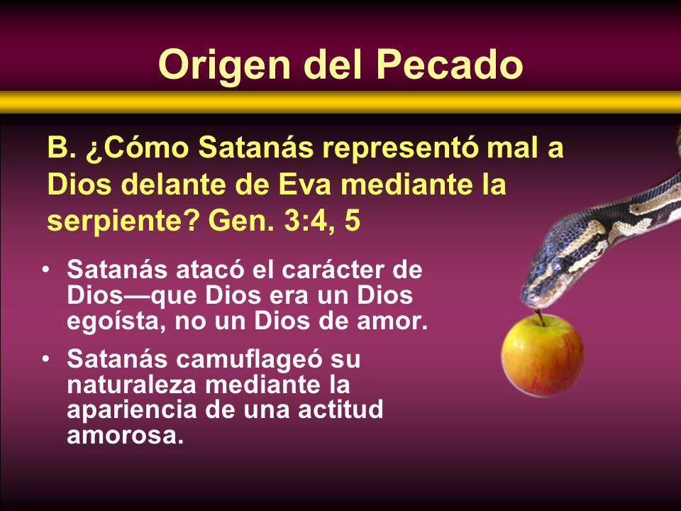 Origen del Pecado B. ¿Cómo Satanás representó mal a Dios delante de Eva mediante la serpiente Gen. 3:4, 5.