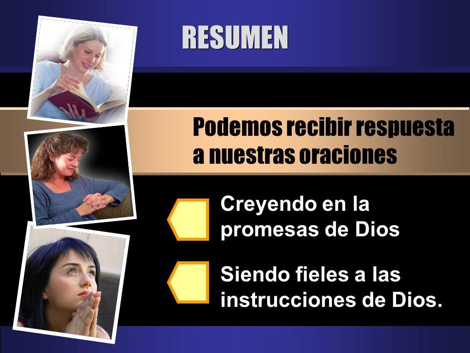 RESUMEN Podemos recibir respuesta a nuestras oraciones