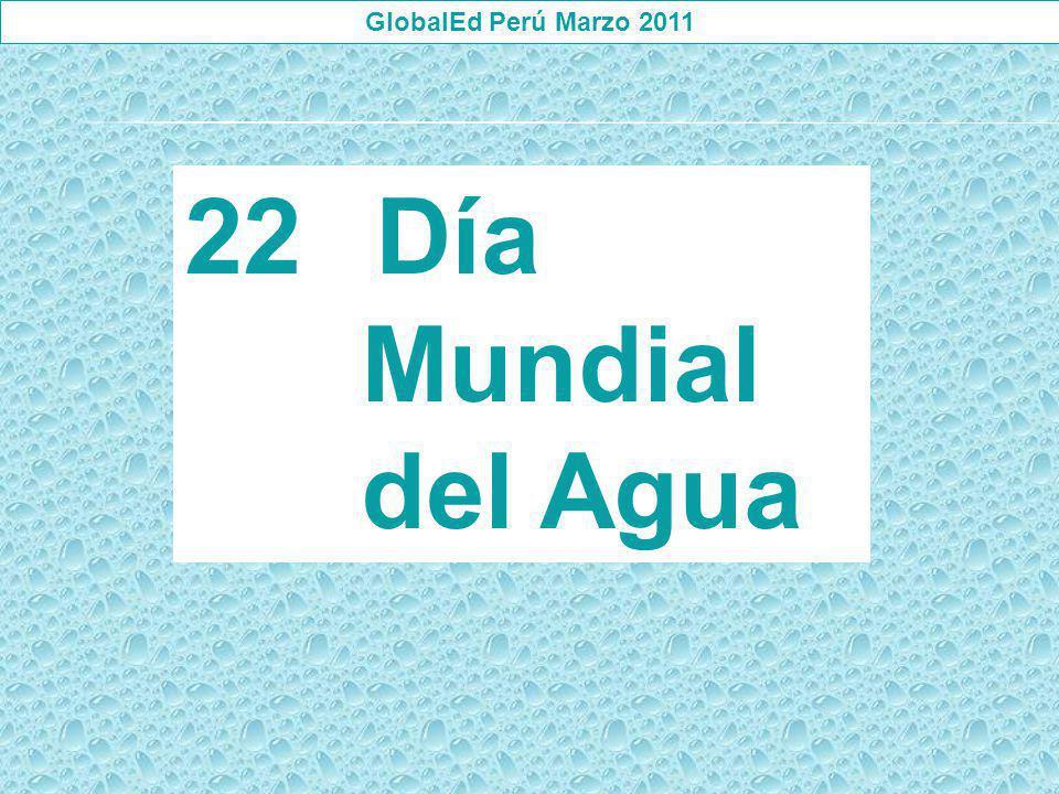 GlobalEd Perú Marzo 2011 Día Mundial del Agua