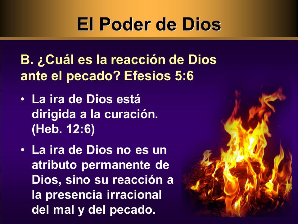El Poder de Dios B. ¿Cuál es la reacción de Dios ante el pecado Efesios 5:6. La ira de Dios está dirigida a la curación. (Heb. 12:6)