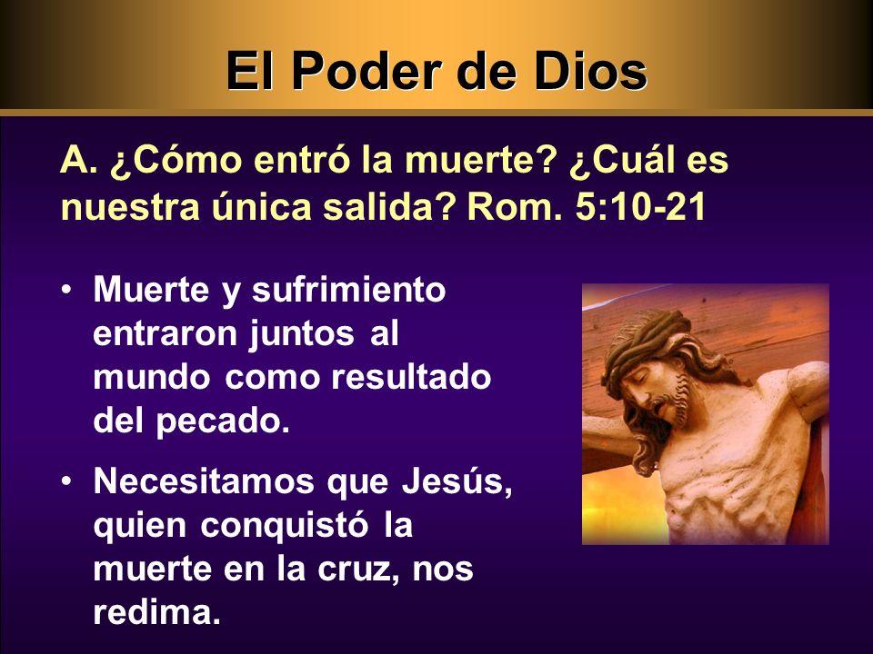 El Poder de Dios A. ¿Cómo entró la muerte ¿Cuál es nuestra única salida Rom. 5:10-21.