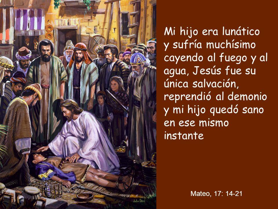 Mi hijo era lunático y sufría muchísimo cayendo al fuego y al agua, Jesús fue su única salvación, reprendió al demonio y mi hijo quedó sano en ese mismo instante