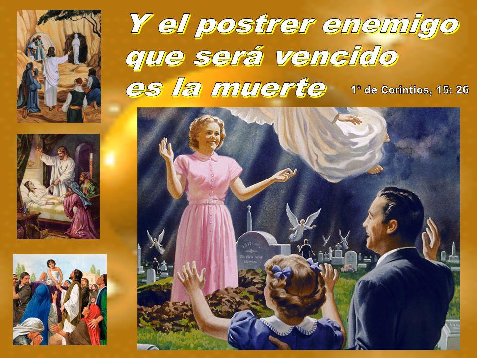 Y el postrer enemigo que será vencido es la muerte 1ª de Corintios, 15: 26