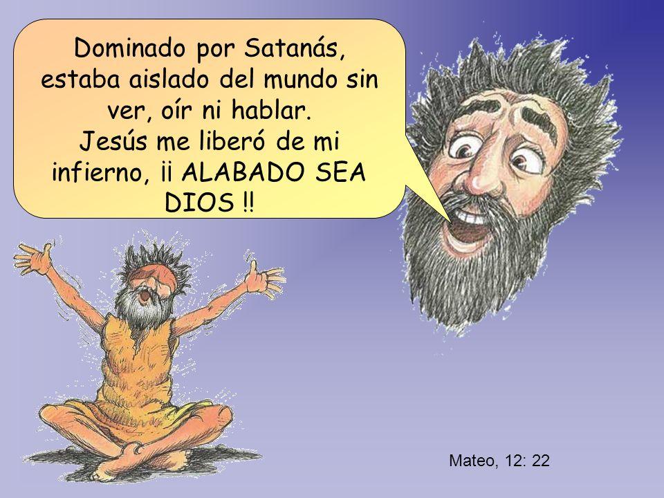 Dominado por Satanás, estaba aislado del mundo sin ver, oír ni hablar.