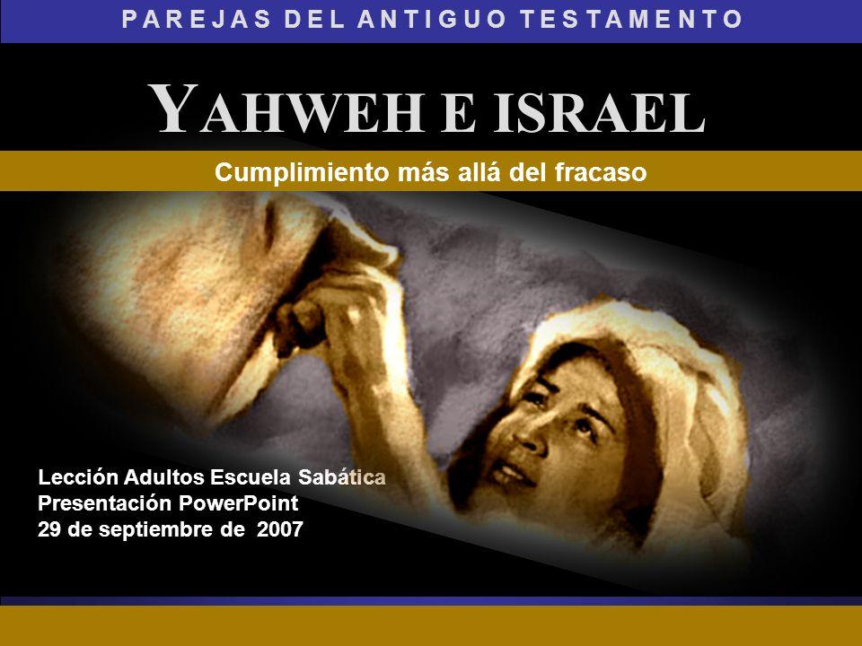 YAHWEH E ISRAEL Cumplimiento más allá del fracaso