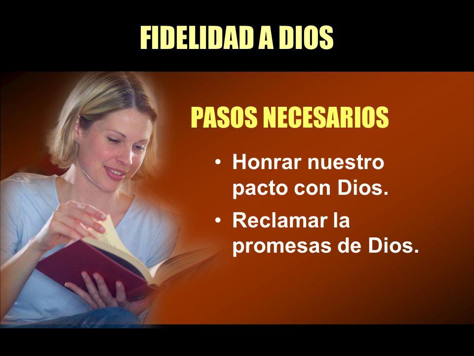 FIDELIDAD A DIOS PASOS NECESARIOS Honrar nuestro pacto con Dios.