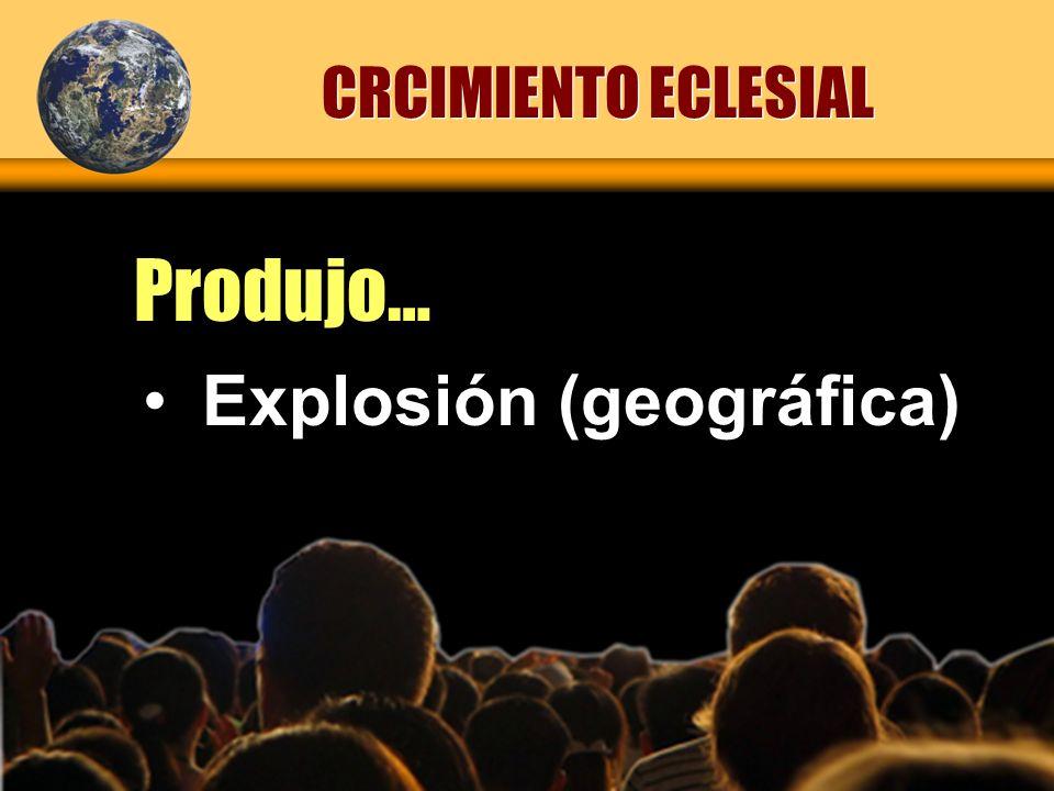 CRCIMIENTO ECLESIAL Produjo… Explosión (geográfica)