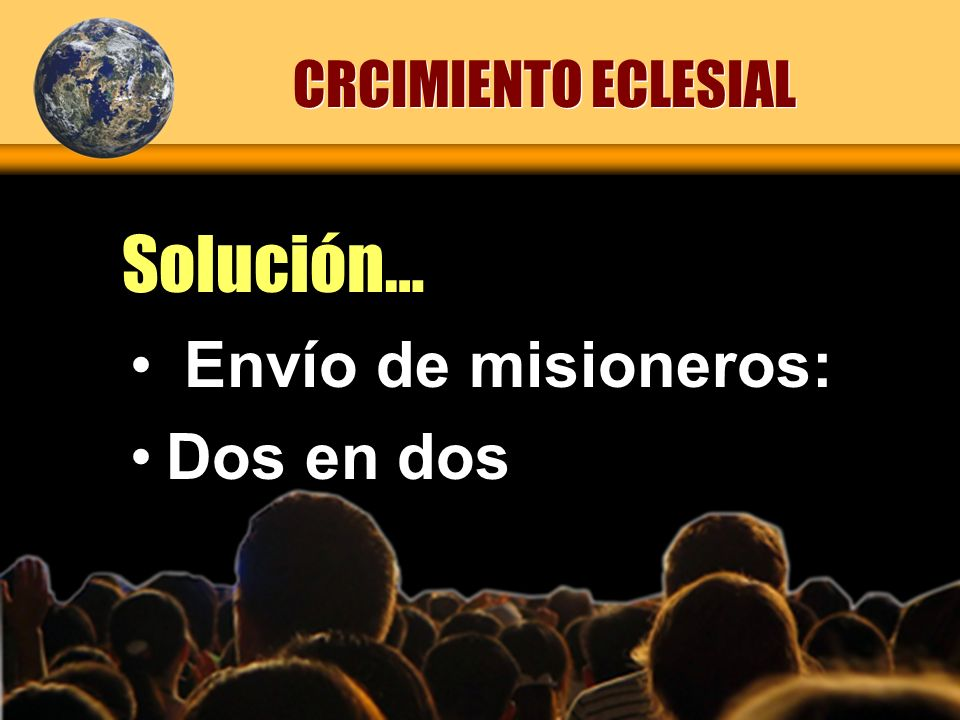 CRCIMIENTO ECLESIAL Solución… Envío de misioneros: Dos en dos