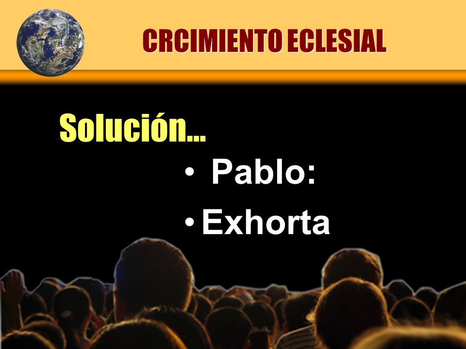 CRCIMIENTO ECLESIAL Solución… Pablo: Exhorta