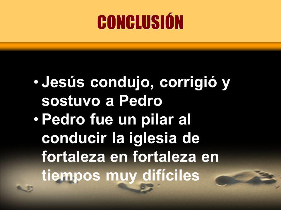 CONCLUSIÓN Jesús condujo, corrigió y sostuvo a Pedro
