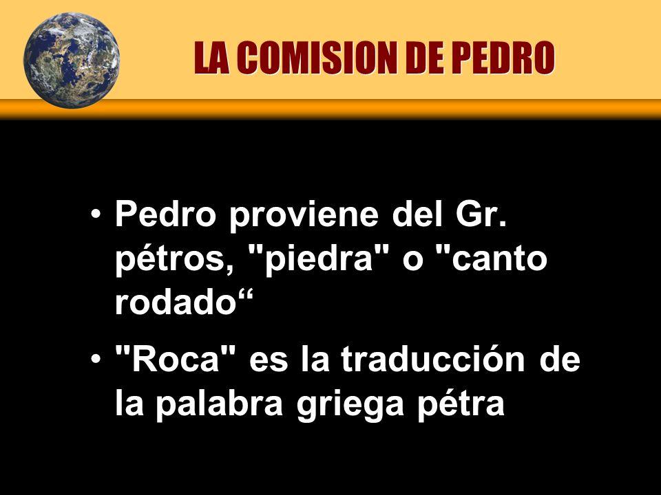 LA COMISION DE PEDRO Pedro proviene del Gr.