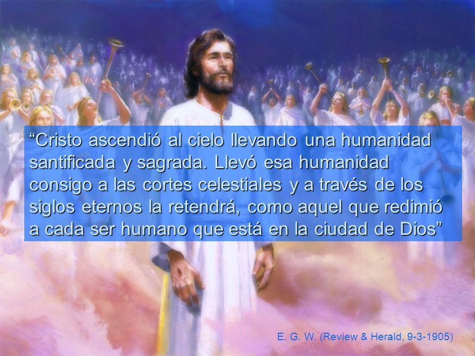 Cristo ascendió al cielo llevando una humanidad santificada y sagrada