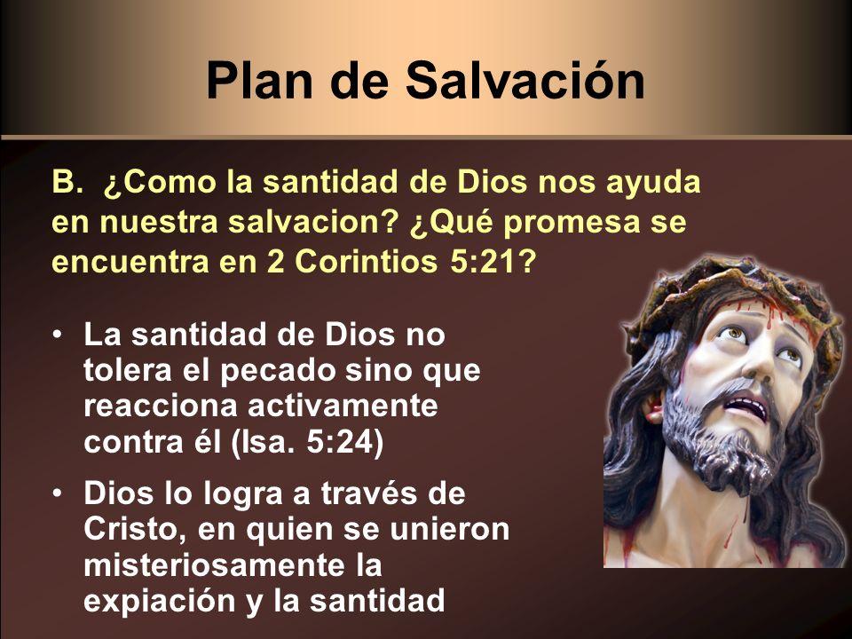 Plan de Salvación B. ¿Como la santidad de Dios nos ayuda en nuestra salvacion ¿Qué promesa se encuentra en 2 Corintios 5:21