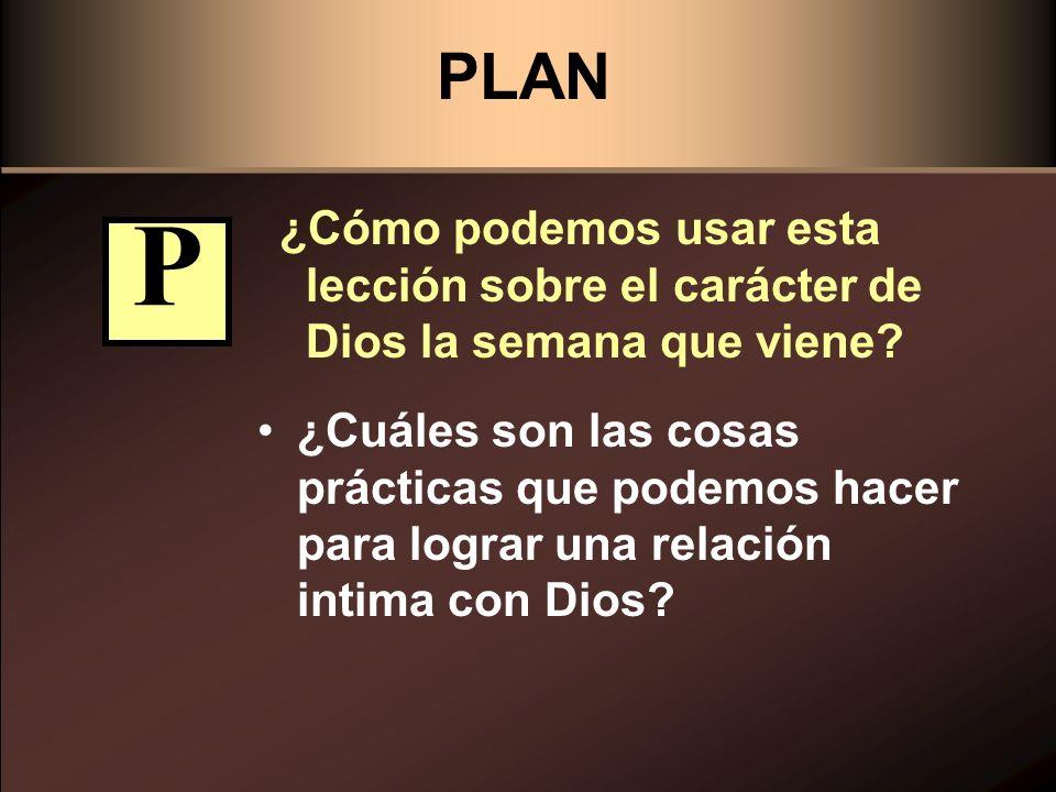 PLAN ¿Cómo podemos usar esta lección sobre el carácter de Dios la semana que viene P.