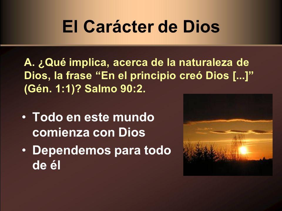 El Carácter de Dios Todo en este mundo comienza con Dios