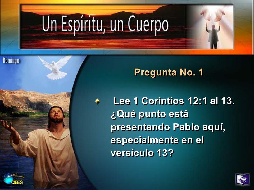 Pregunta No. 1 Lee 1 Corintios 12:1 al 13.