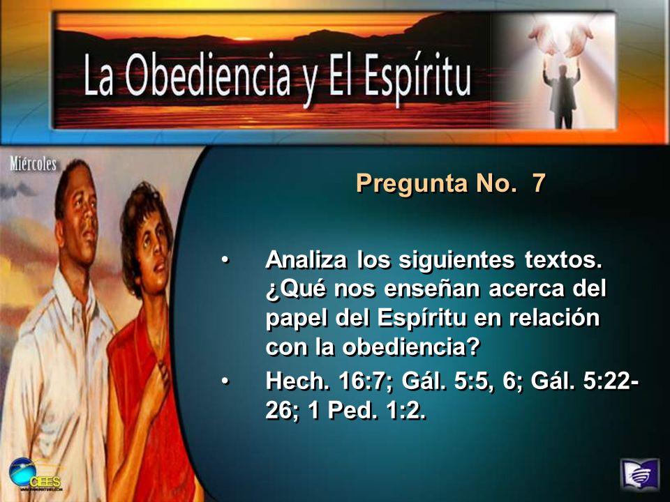Pregunta No. 7 Analiza los siguientes textos. ¿Qué nos enseñan acerca del papel del Espíritu en relación con la obediencia