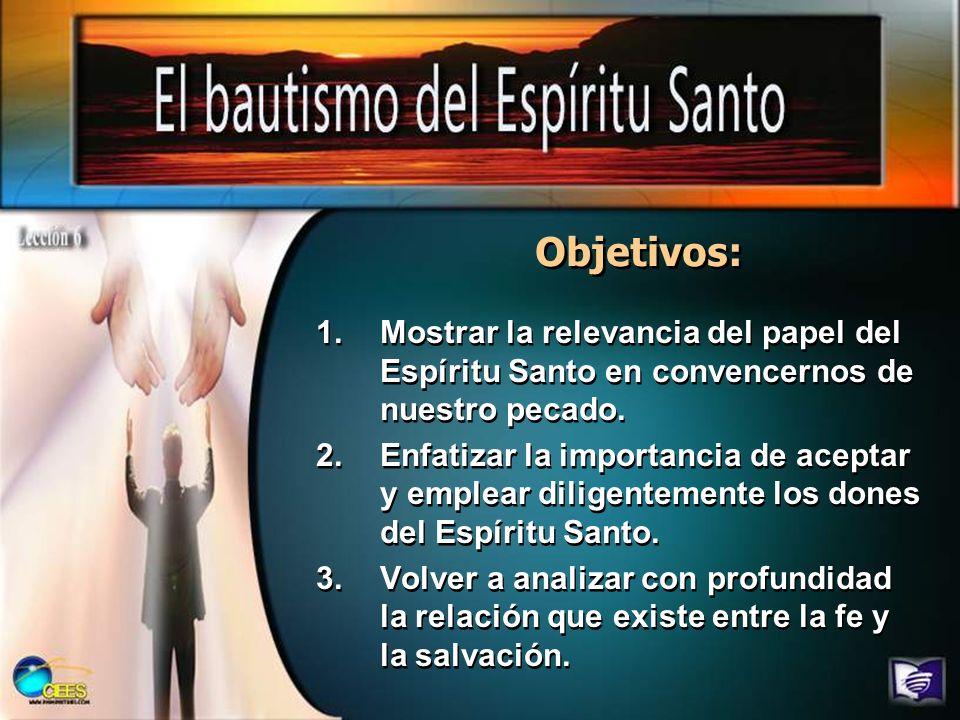 Objetivos: Mostrar la relevancia del papel del Espíritu Santo en convencernos de nuestro pecado.