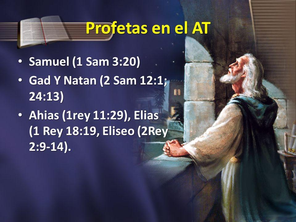 Profetas en el AT Samuel (1 Sam 3:20) Gad Y Natan (2 Sam 12:1; 24:13)