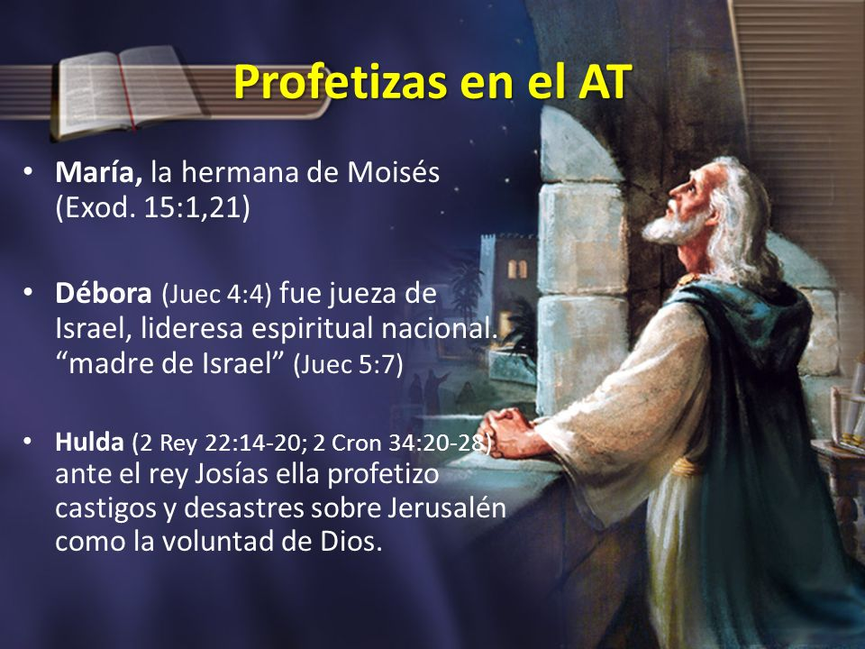 Profetizas en el AT María, la hermana de Moisés (Exod. 15:1,21)