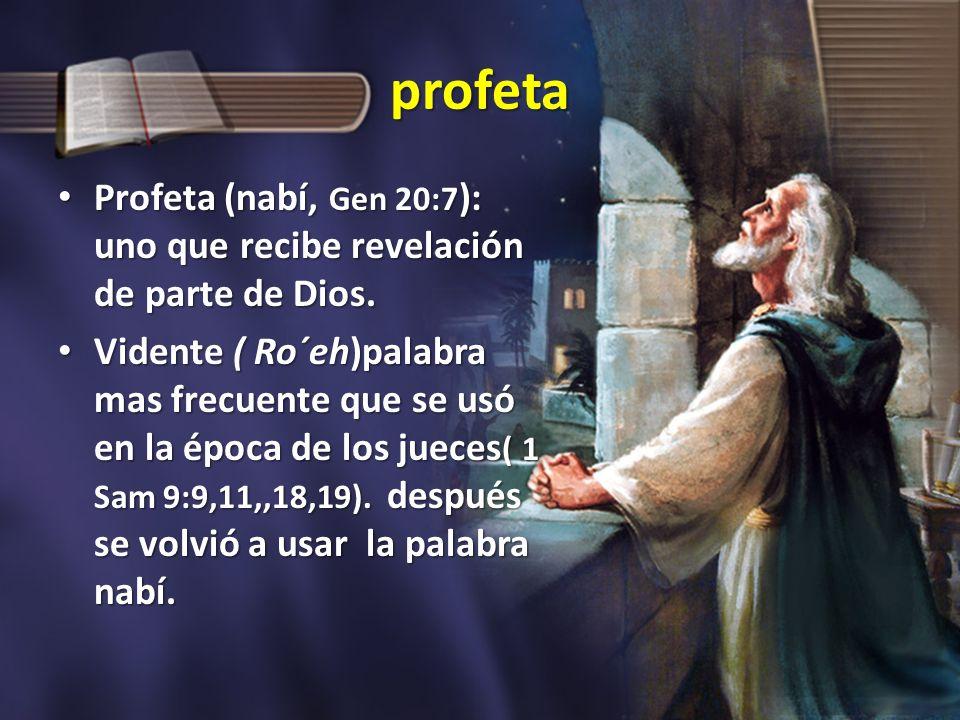 profeta Profeta (nabí, Gen 20:7): uno que recibe revelación de parte de Dios.