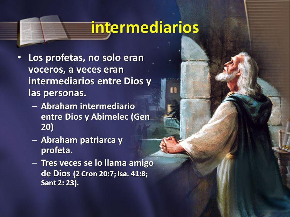 intermediarios Los profetas, no solo eran voceros, a veces eran intermediarios entre Dios y las personas.