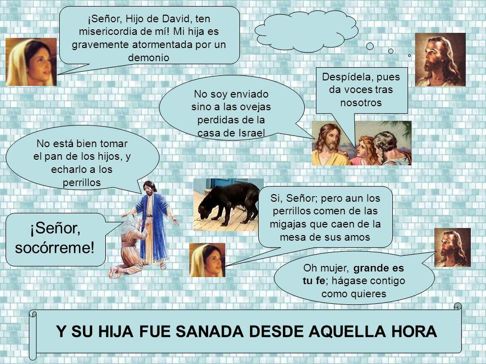Y SU HIJA FUE SANADA DESDE AQUELLA HORA