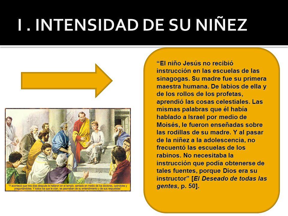 I . INTENSIDAD DE SU NIÑEZ