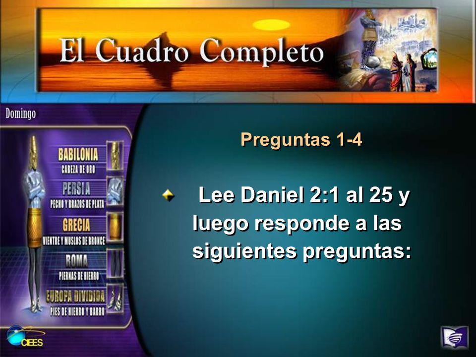 Lee Daniel 2:1 al 25 y luego responde a las siguientes preguntas:
