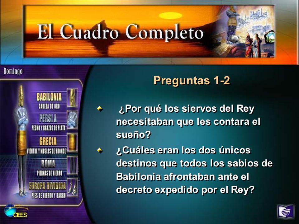 Preguntas 1-2 ¿Por qué los siervos del Rey necesitaban que les contara el sueño