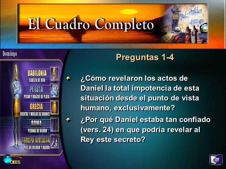 Preguntas 1-4 ¿Cómo revelaron los actos de Daniel la total impotencia de esta situación desde el punto de vista humano, exclusivamente
