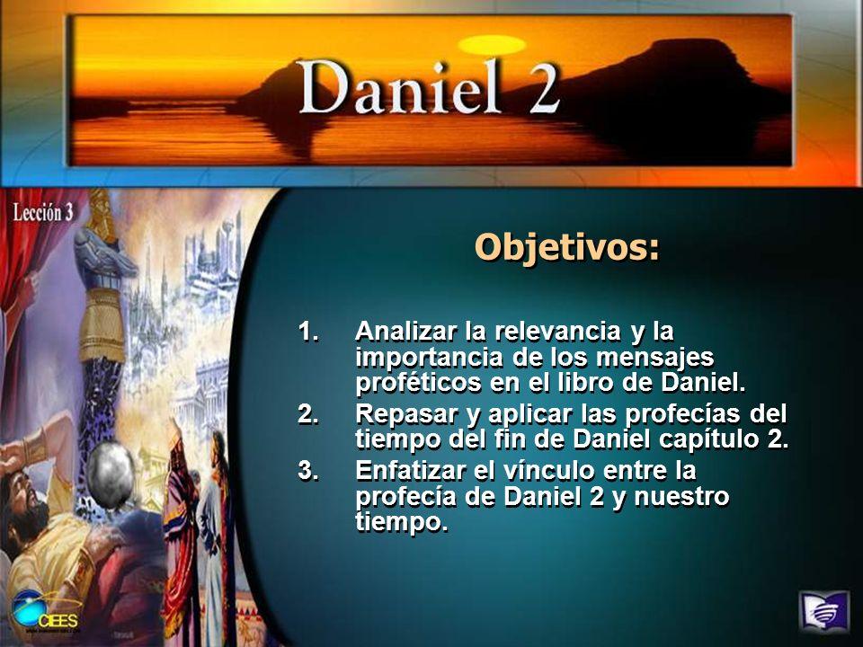 Objetivos: Analizar la relevancia y la importancia de los mensajes proféticos en el libro de Daniel.
