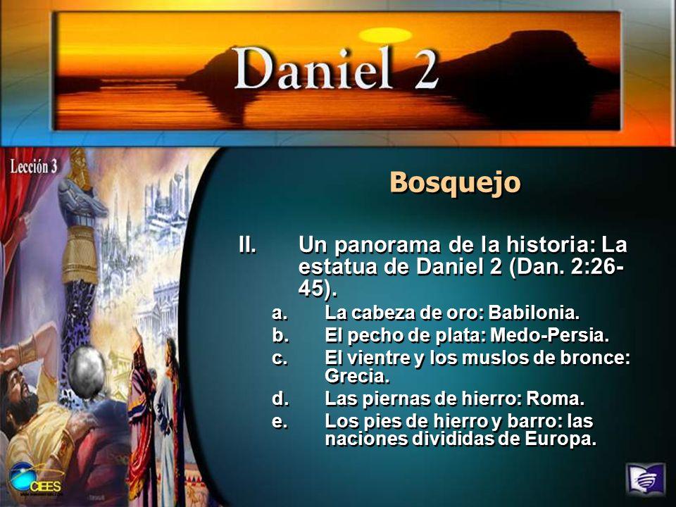Bosquejo Un panorama de la historia: La estatua de Daniel 2 (Dan. 2:26-45). La cabeza de oro: Babilonia.