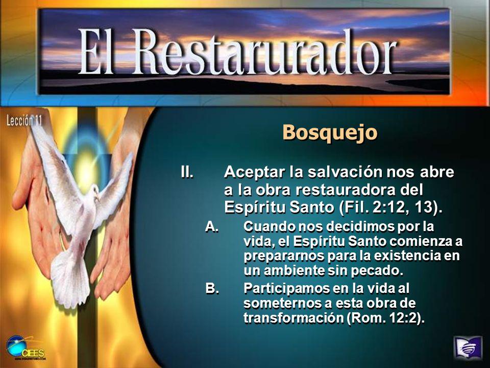 Bosquejo Aceptar la salvación nos abre a la obra restauradora del Espíritu Santo (Fil. 2:12, 13).