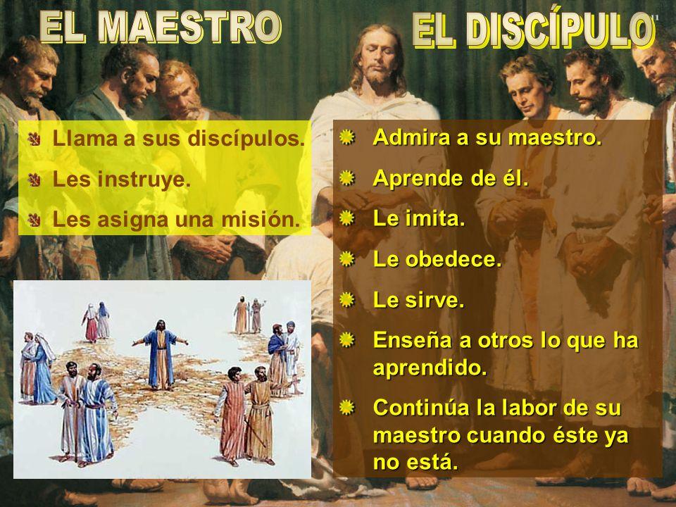 EL DISCÍPULO EL MAESTRO Llama a sus discípulos. Admira a su maestro.