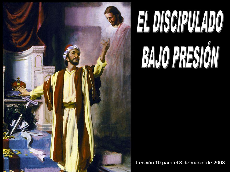 EL DISCIPULADO BAJO PRESIÓN Lección 10 para el 8 de marzo de 2008