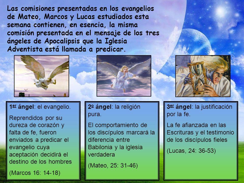 Las comisiones presentadas en los evangelios de Mateo, Marcos y Lucas estudiados esta semana contienen, en esencia, la misma comisión presentada en el mensaje de los tres ángeles de Apocalipsis que la Iglesia Adventista está llamada a predicar.