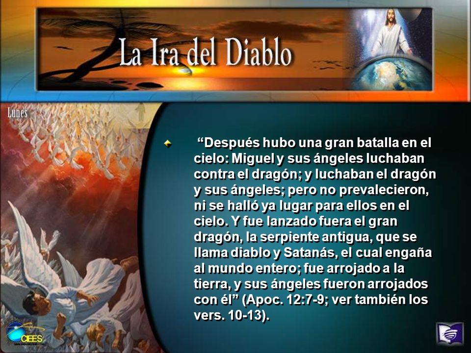 Después hubo una gran batalla en el cielo: Miguel y sus ángeles luchaban contra el dragón; y luchaban el dragón y sus ángeles; pero no prevalecieron, ni se halló ya lugar para ellos en el cielo.