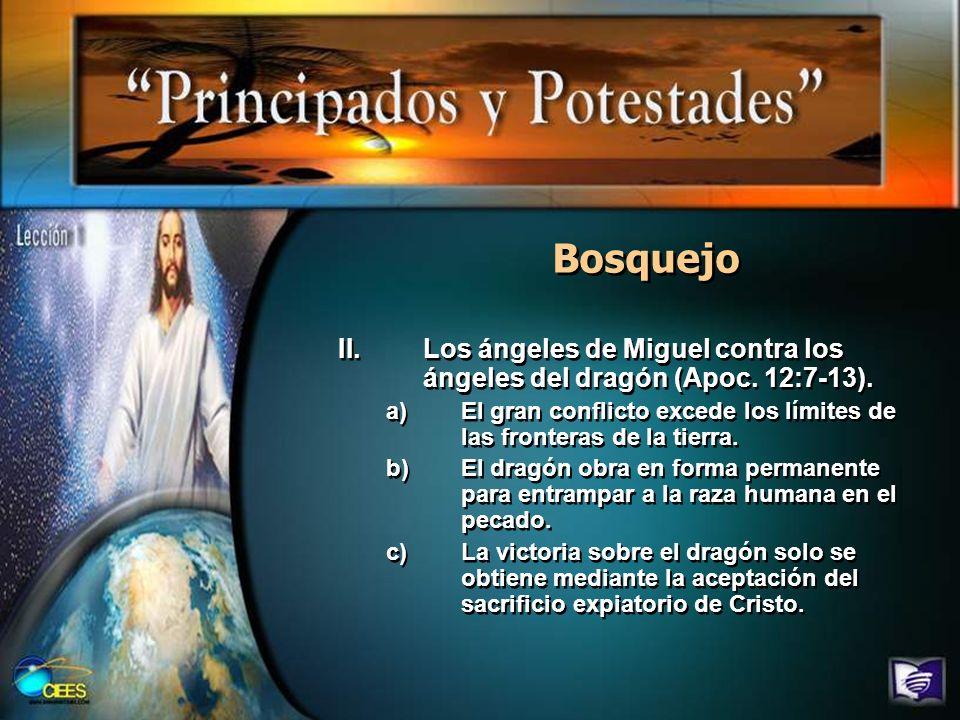 Bosquejo Los ángeles de Miguel contra los ángeles del dragón (Apoc. 12:7-13). El gran conflicto excede los límites de las fronteras de la tierra.