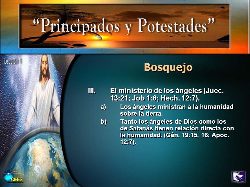 Bosquejo El ministerio de los ángeles (Juec. 13:21; Job 1:6; Hech. 12:7). Los ángeles ministran a la humanidad sobre la tierra.