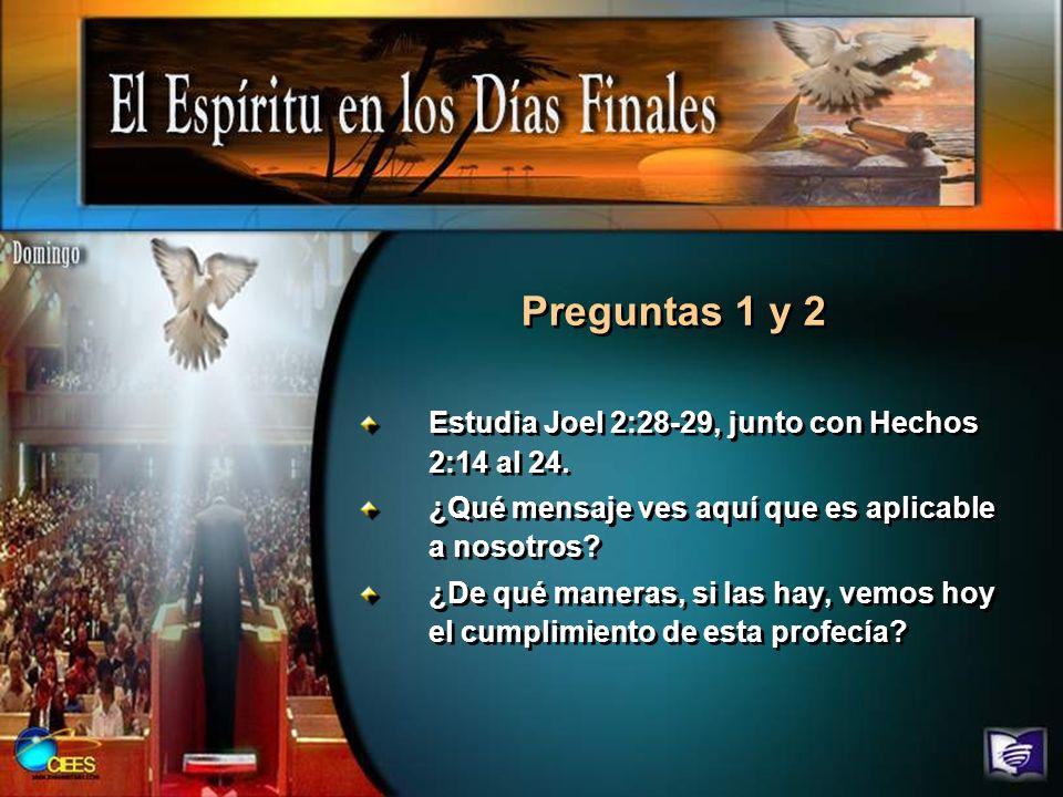 Preguntas 1 y 2 Estudia Joel 2:28-29, junto con Hechos 2:14 al 24.