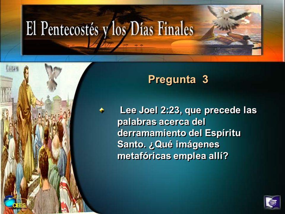 Pregunta 3 Lee Joel 2:23, que precede las palabras acerca del derramamiento del Espíritu Santo.