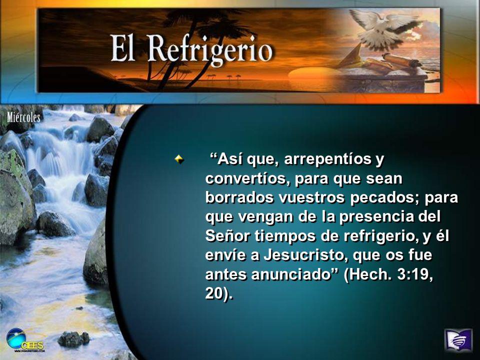 Así que, arrepentíos y convertíos, para que sean borrados vuestros pecados; para que vengan de la presencia del Señor tiempos de refrigerio, y él envíe a Jesucristo, que os fue antes anunciado (Hech.