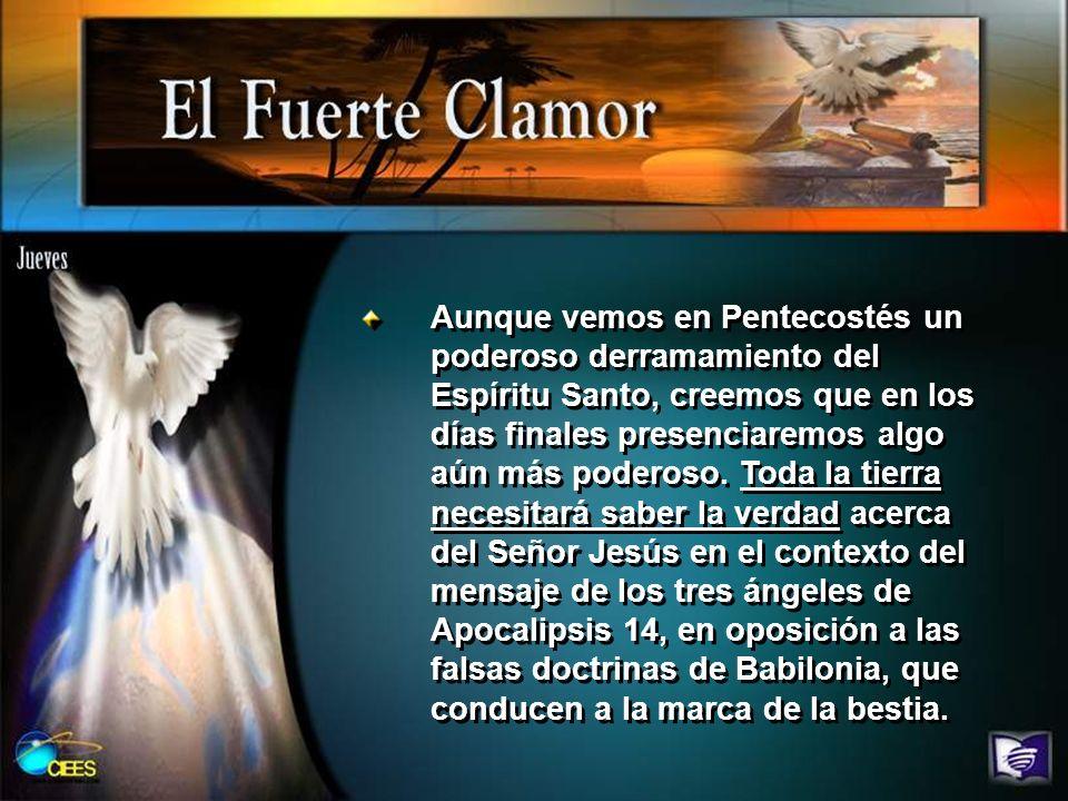 Aunque vemos en Pentecostés un poderoso derramamiento del Espíritu Santo, creemos que en los días finales presenciaremos algo aún más poderoso.