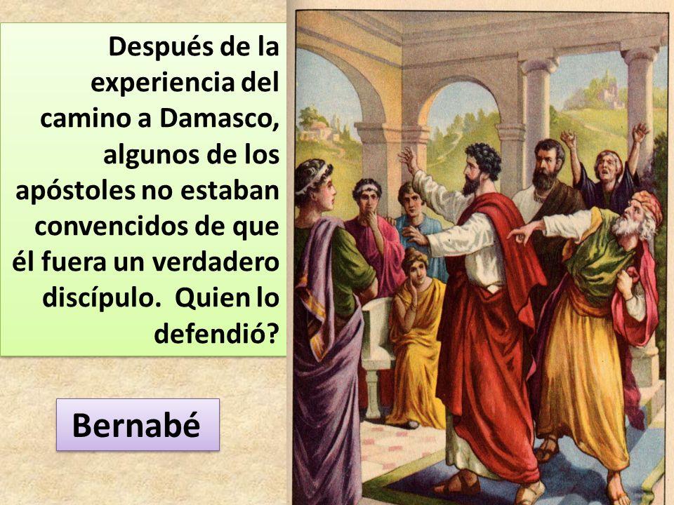 Después de la experiencia del camino a Damasco, algunos de los apóstoles no estaban convencidos de que él fuera un verdadero discípulo. Quien lo defendió