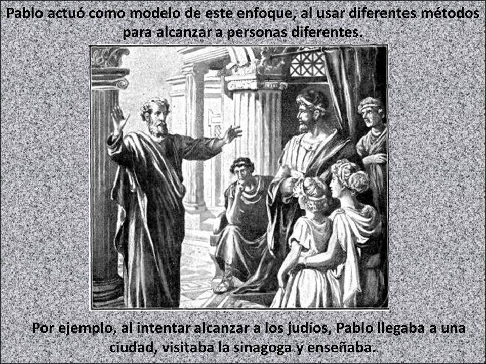 Pablo actuó como modelo de este enfoque, al usar diferentes métodos para alcanzar a personas diferentes.