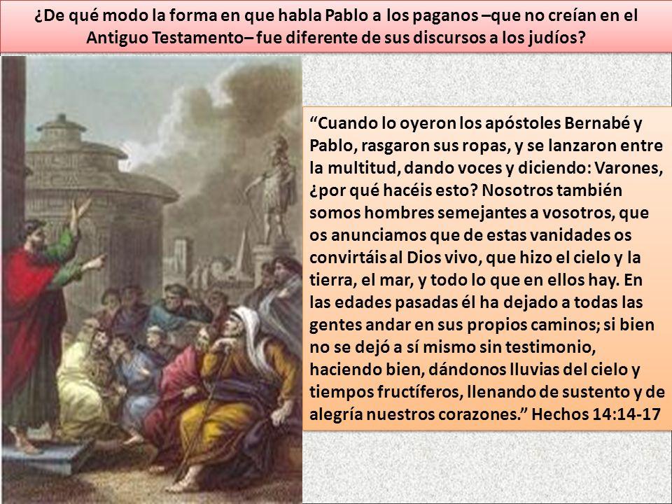 ¿De qué modo la forma en que habla Pablo a los paganos –que no creían en el Antiguo Testamento– fue diferente de sus discursos a los judíos